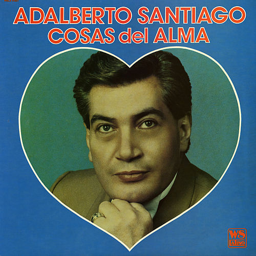 Cosas del Alma de Adalberto Santiago