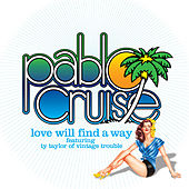 Love Will Find a Way (feat. Ty Taylor) de Pablo Cruise