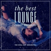 The Best Lounge Cover Versions von The Chill-Out Orchestra