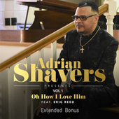 O How I Love Him, Vol. 1 (Extended Bonus) de Adrian Shavers