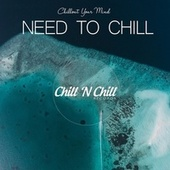 Need to Chill: Chillout Your Mind by Chill N Chill