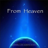 From Heaven by Kimberly and Alberto Rivera