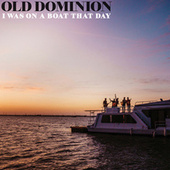 I Was On a Boat That Day by Old Dominion