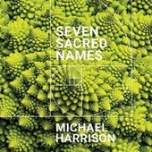 Michael Harrison: Seven Sacred Names by Michael Harrison