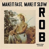 Make It Fast, Make It Slow (Soundway Records) by Rob