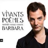 Vivants Poèmes - Mathieu Rosaz chante Barbara de Mathieu Rosaz