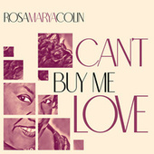Can't Buy Me Love by Rosa Marya Colin
