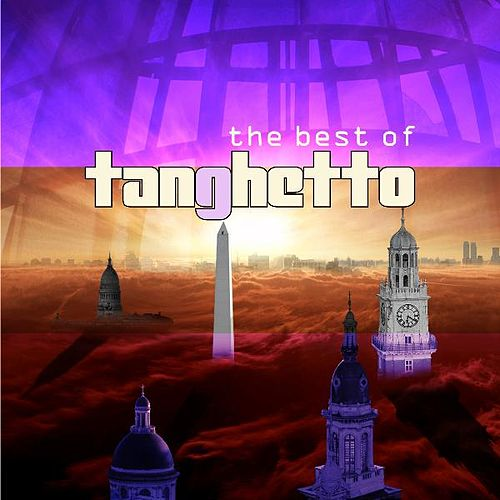 The Best of Tanghetto- (Deluxe Edition) by Tanghetto