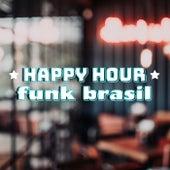 Happy Hour Funk Brasil de Various Artists