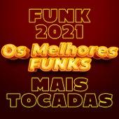 Funk 2021 Mais Tocadas | Os Melhores Funks de Various Artists
