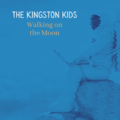 Walking on the Moon by The Kingston Kids