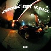 Drink Ist Kalt von B.Hz