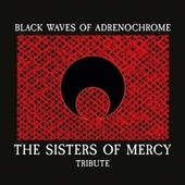 Black Waves of Adrenochrome - The Sisters of Mercy Tribute by Various Artists