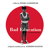 Bad Education (La mauvaise éducation (BOF)) by Alberto Iglesias