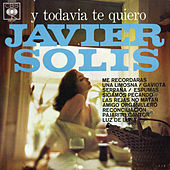 Y Todavia Te Quiero de Javier Solis