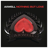 Nothing But Love by Axwell