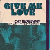 Give Me Love von Cat Ridgeway