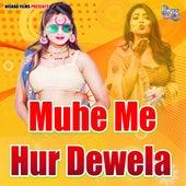 Muhe Me Hur Dewela by Santosh