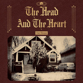 Our House by The Head and the Heart
