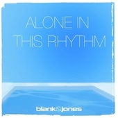 Alone in This Rhythm de Blank & Jones