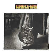 If This Bass Could Only Talk de Stanley Clarke