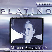 Serie Platino Plus Miguel Aceves Mejia by Various Artists