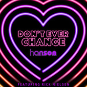 Don't Ever Change (feat. Rick Nielsen) by Hanson