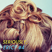 Seriously, Eric? #4 by Various Artists