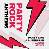 Party Rock Anthems (Party Like a Superstar) by Various Artists