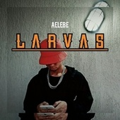 Larvas von Aelebe