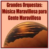 Grandes Orquestas: Música Maravillosa para Gente Maravillosa von Orquesta Lírica Barcelona
