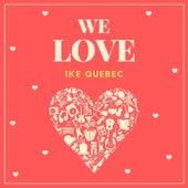 We Love Ike Quebec by Ike Quebec