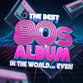 The Best 80s Album In The World...Ever! by Various Artists