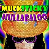 Hullabaloo by Muck Sticky