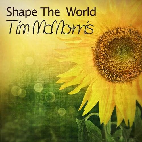 Shape the World - Single by Tim McMorris
