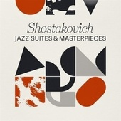 Shostakovich: Jazz Suites & Masterpieces by Various Artists