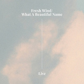 Fresh Wind/What A Beautiful Name (Live) by Hillsong Worship