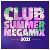 Club Summer Megamix 2021 by Various Artists