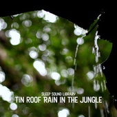 Tin roof Rain In the Jungle by Sleep Sound Library