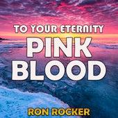To Your Eternity - Pink Blood de Ron Rocker