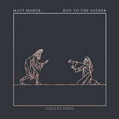 Run To The Father: The Collection - EP de Matt Maher
