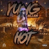 Hot by Yung Billion