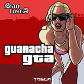 Guaracha GTA by Tosca