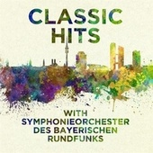 Classical Hits with Symphonieorchester des Bayerischen Rundfunk by Symphonie-Orchester des Bayerischen Rundfunks