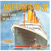 And The Band Played On - Music Played On The Titanic de Various Artists