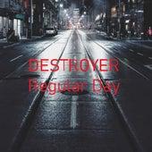 Regular Day by Destroyer