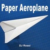 Paper Aeroplane (Original Radio Version & Extended EDM Mix) by DJ Rossi