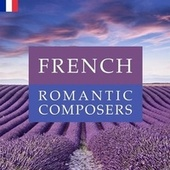 French Romantic Composers by Various Artists