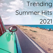 Trending Summer Hits 2021 by Various Artists