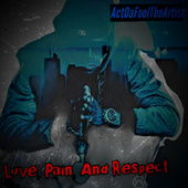 Love Pain And Respect von Actdafool the Artist